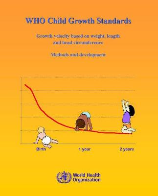 WHO Child Growth Standards: Growth Velocity Based on Weight Length and Head Circumference - World Health Organization