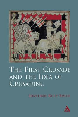 The First Crusade and the Idea of Crusading - Professor Jonathan Riley-Smith