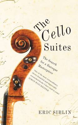 The Cello Suites - Eric Siblin