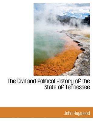 The Civil and Political History of the State of Tennessee - John Haywood