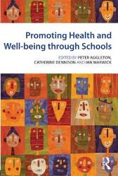 Promoting Health and Wellbeing through Schools - Peter Aggleton Catherine Dennison Ian Warwick