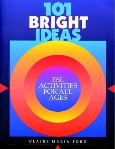 101 Bright Ideas: ESL Activities for All Ages - Claire Marie Ford