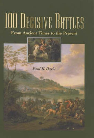 100 Decisive Battles - Paul K. Davis