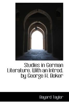 Studies in German Literature. With an Introd. by George H. Boker - Bayard Taylor