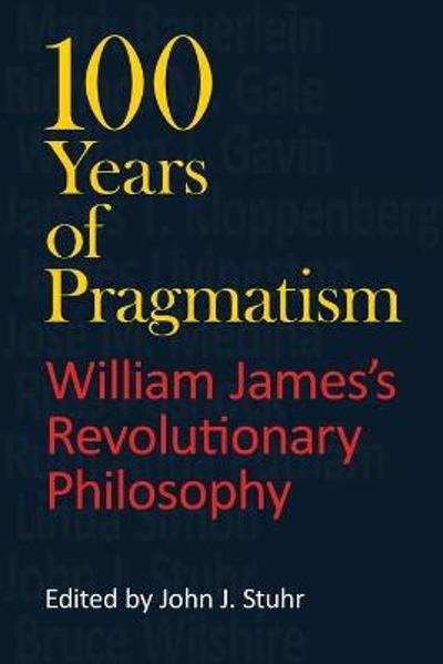 100 Years of Pragmatism - John Stuhr