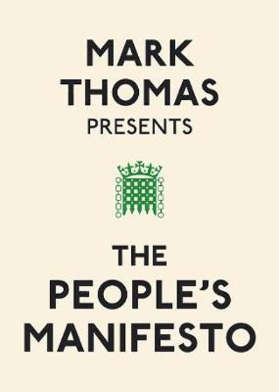 Mark Thomas Presents the People's Manifesto - Mark Thomas