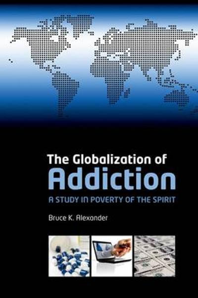 The Globalization of Addiction - Bruce K. Alexander