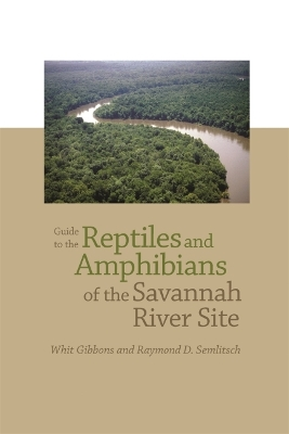Guide to the Reptiles and Amphibians of the Savannah River Site - Whit Gibbons