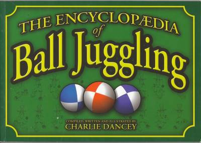 Charlie Dancey's Encyclopaedia of Ball Juggling - Charlie Dancey