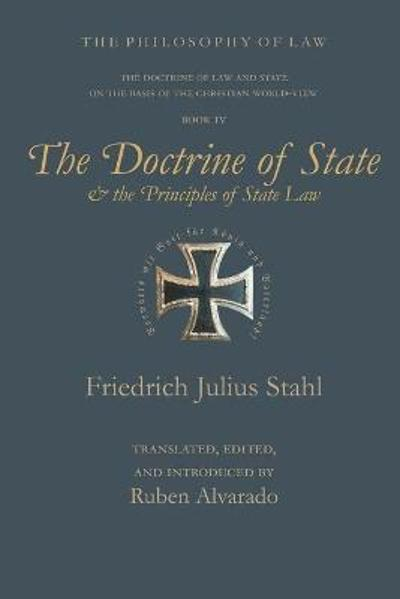 The Doctrine of State and the Principles of State Law - Friedrich Julius Stahl