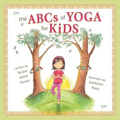 The ABCS of Yoga for Kids - Teresa Anne Power
