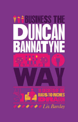 The Unauthorized Guide to Doing Business the Duncan Bannatyne Way - Liz Barclay