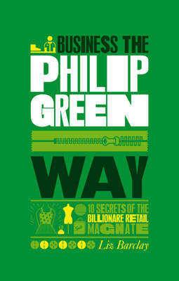 The Unauthorized Guide to Doing Business the Philip Green Way - Liz Barclay