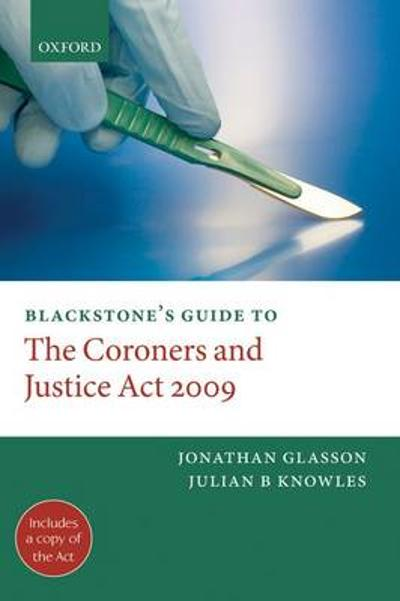 Blackstone's Guide to the Coroners and Justice Act 2009 - Jonathan Glasson