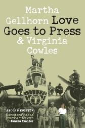 Love Goes to Press - Martha Gellhorn Virginia Cowles Sandra Spanier