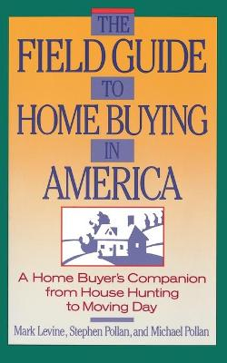 The Field Guide to Home Buying in America - Stephen Pollan Mark Levine Michael Pollan