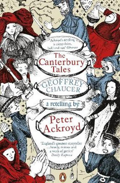 The Canterbury Tales: A retelling by Peter Ackroyd - Geoffrey Chaucer
