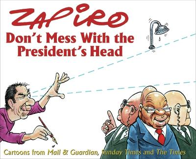 Don't Mess with the President's Head - Zapiro