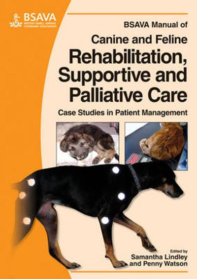 BSAVA Manual of Canine and Feline Rehabilitation, Supportive and Palliative Care - Samantha Lindley