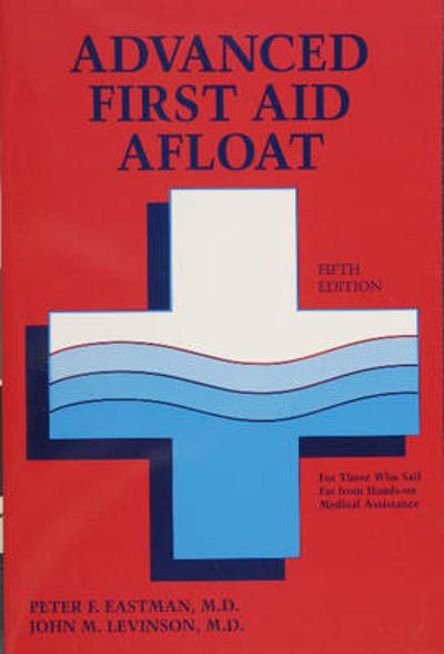 Advanced First Aid Afloat - Peter F. Eastman