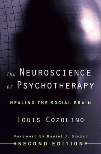 The Neuroscience of Psychotherapy - Louis Cozolino