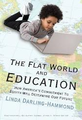 The Flat World and Education - Linda Darling-Hammond