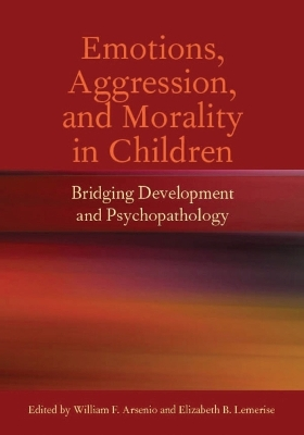 Emotions, Aggression, and Morality in Children - William F. Arsenio