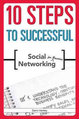 10 Steps to Successful Social Networking for Business - Darin E. Hartley