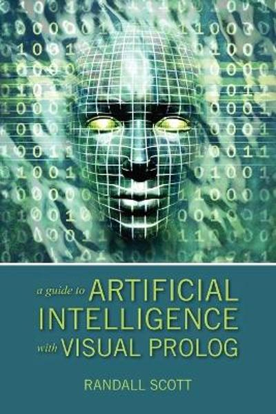 A Guide to Artificial Intelligence with Visual PROLOG - Randall Scott
