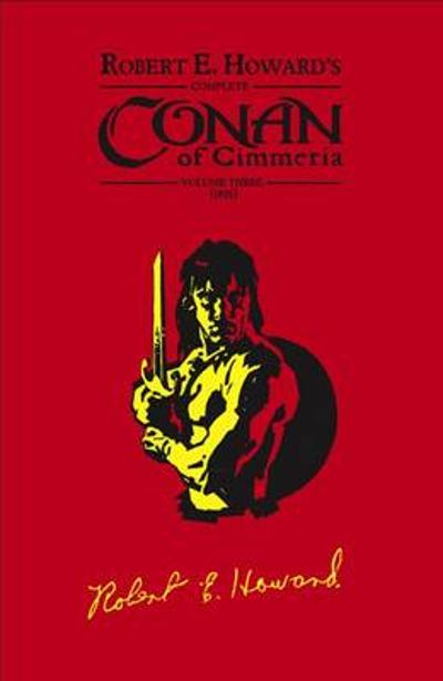 Robert E. Howard's Complete Conan of Cimmeria - Robert E. Howard
