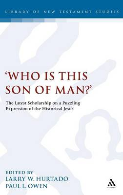 'Who is This Son of Man?' - Larry W. Hurtado