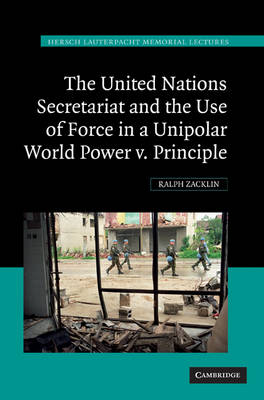 The United Nations Secretariat and the Use of Force in a Unipolar World - Ralph Zacklin