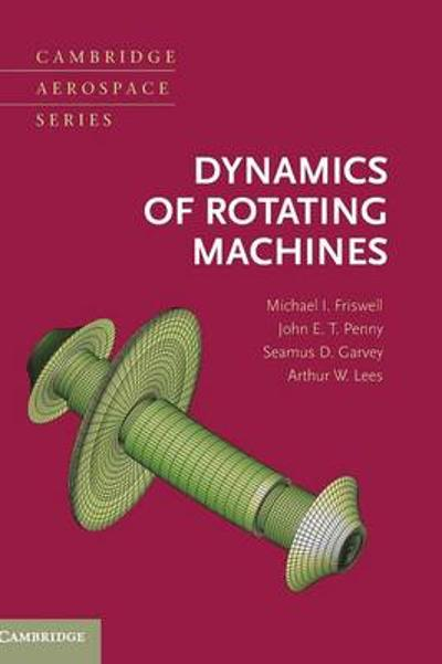Dynamics of Rotating Machines - Michael I. Friswell