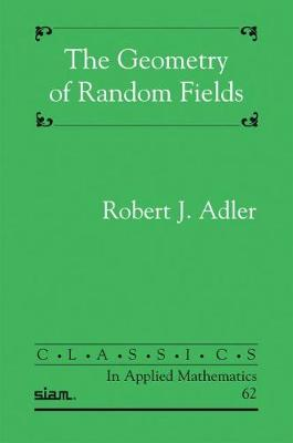The Geometry of Random Fields - Robert J. Adler