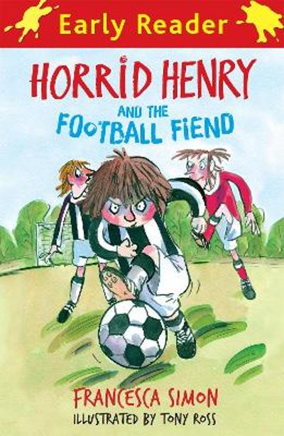 Horrid Henry Early Reader: Horrid Henry and the Football Fiend - Francesca Simon