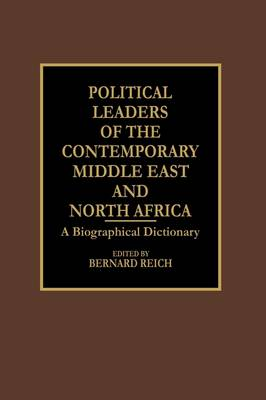 Political Leaders of the Contemporary Middle East and North Africa - Bernard Reich