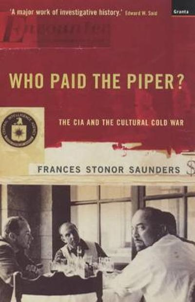 Who Paid The Piper? - Frances Stonor Saunders