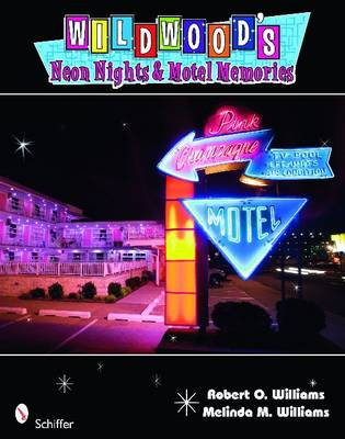 Wildwood's Neon Nights and Motel Memories - Robert O. Williams