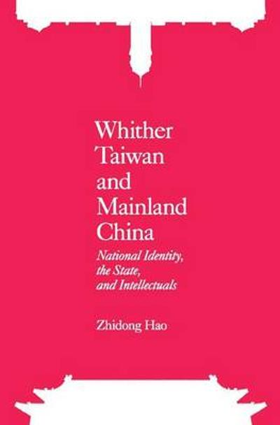 Whither Taiwan and Mainland China - National Identity, the State, and Intellectuals - Zhidong Hao
