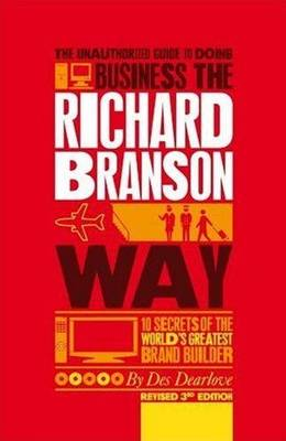 The Unauthorized Guide to Doing Business the Richard Branson Way - Des Dearlove