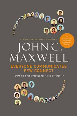 Everyone Communicates, Few Connect - John C. Maxwell
