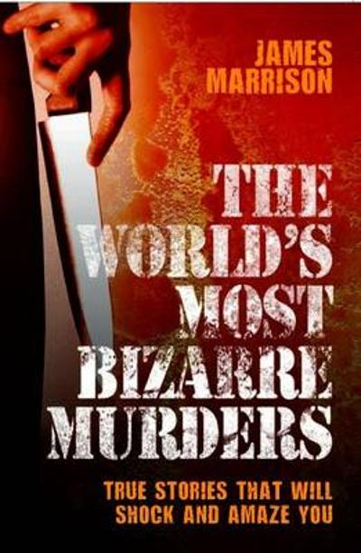 World's Most Bizarre Murders - James Marrison