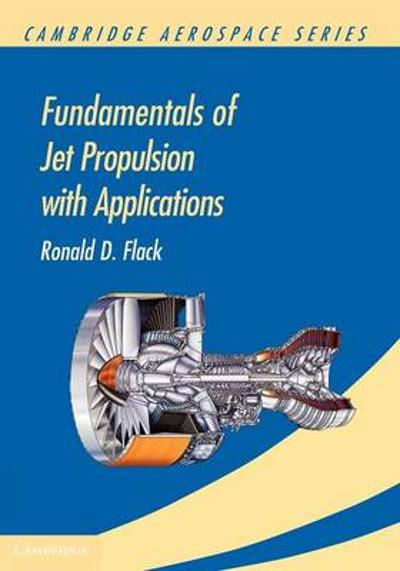 Fundamentals of Jet Propulsion with Applications - Ronald D. Flack