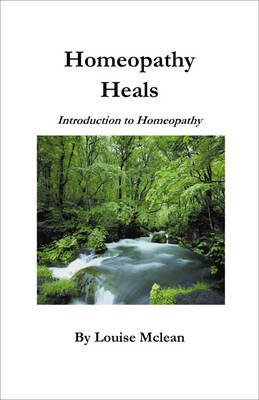 Homeopathy Heals - Louise Mclean