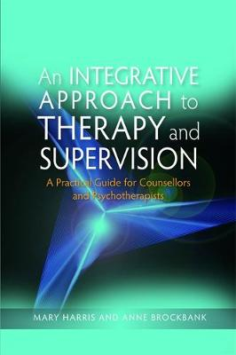 An Integrative Approach to Therapy and Supervision - Mary Harris Anne Brockbank