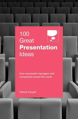 100 Great Presentation Ideas - Patrick Forsyth