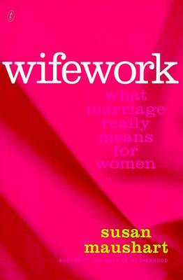 Wifework: What Marriage Really Means for Women - Susan Maushart
