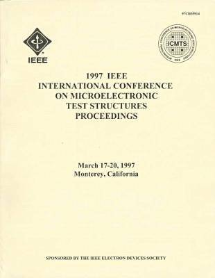 1997 IEEE International Conference on Microelectronics Test Structures Proceedings - IEEE Electron Devices Society