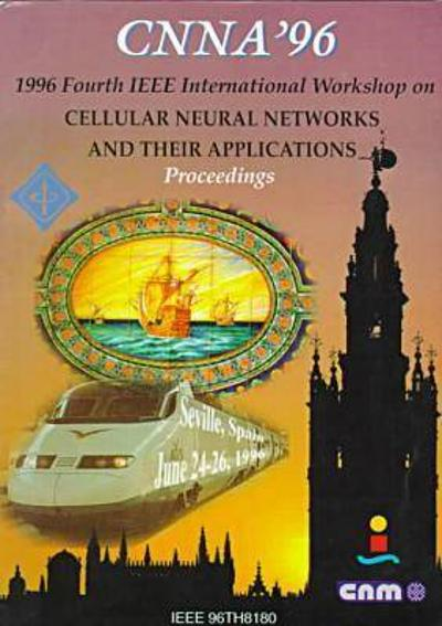 1996 Fourth IEEE International Workshop on Cellular Neural Networks and Their Applications - IEEE Circuits & Systems Society