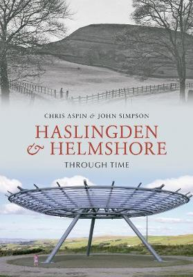 Haslingden and Helmshore Through Time - Chris Aspin